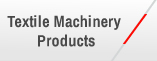 TEXTILE MACHINERY PRODUCTS